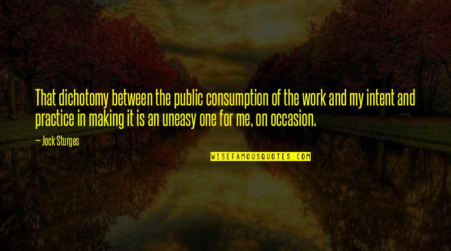 Telemedicine Quotes By Jock Sturges: That dichotomy between the public consumption of the