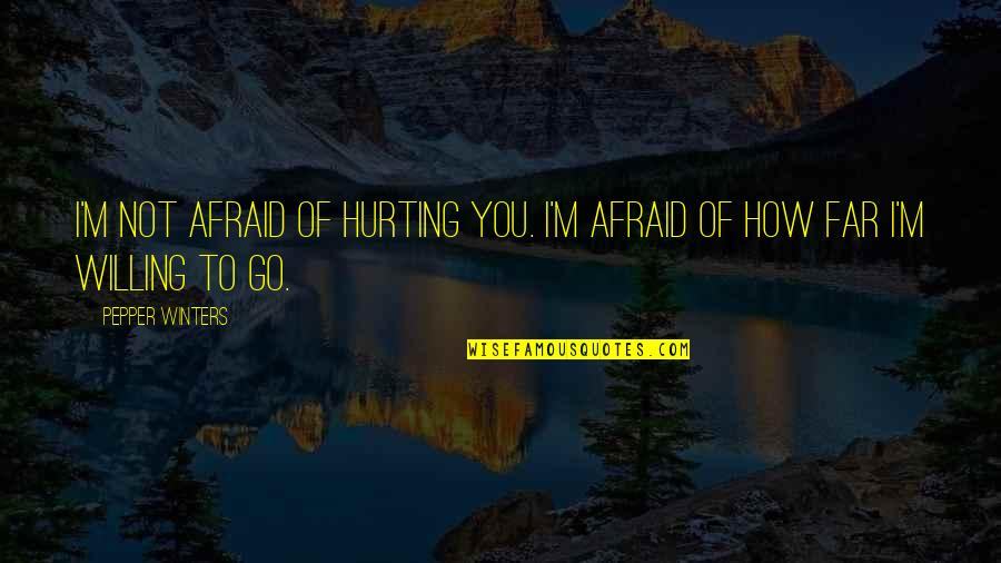 Telemedicine Quotes By Pepper Winters: I'm not afraid of hurting you. I'm afraid