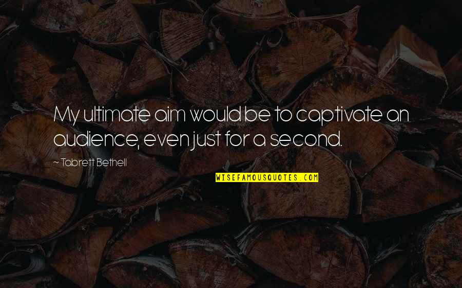 Telemedicine Quotes By Tabrett Bethell: My ultimate aim would be to captivate an