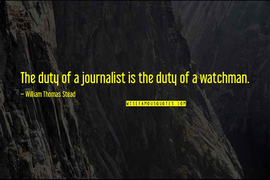 Telemedicine Quotes By William Thomas Stead: The duty of a journalist is the duty