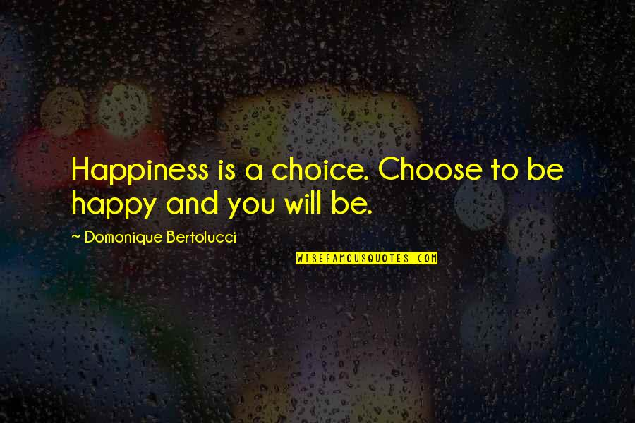 Telemetry Quotes By Domonique Bertolucci: Happiness is a choice. Choose to be happy