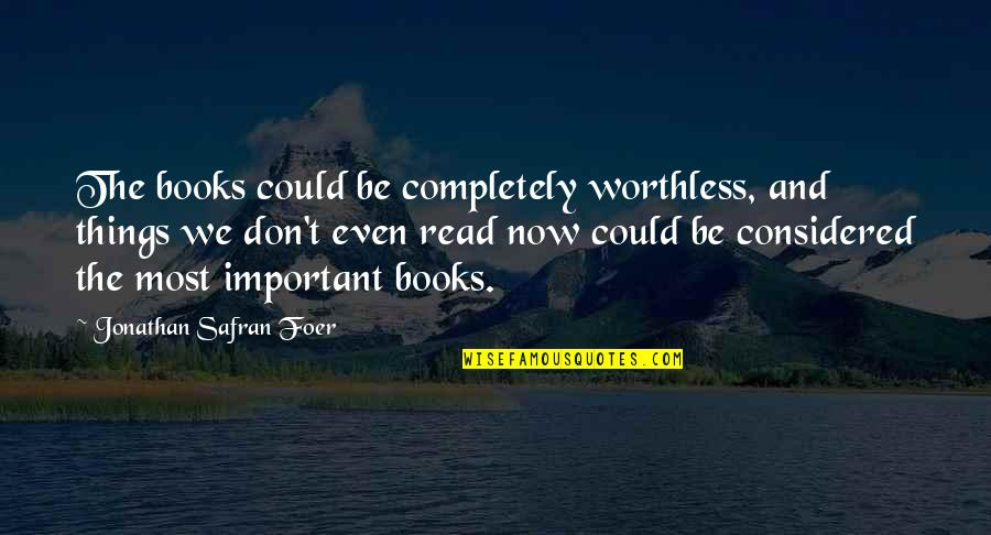 Telemetry Quotes By Jonathan Safran Foer: The books could be completely worthless, and things