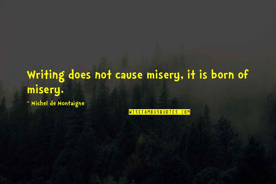 Telemetry Quotes By Michel De Montaigne: Writing does not cause misery, it is born