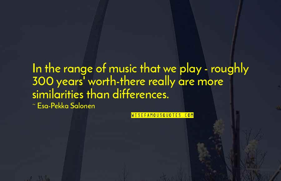 Telepathically Quotes By Esa-Pekka Salonen: In the range of music that we play