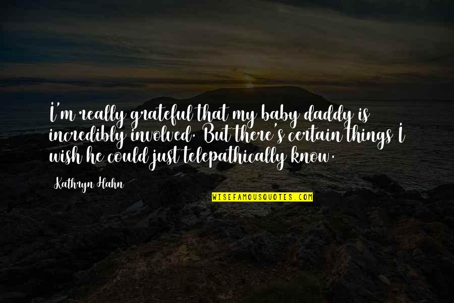 Telepathically Quotes By Kathryn Hahn: I'm really grateful that my baby daddy is