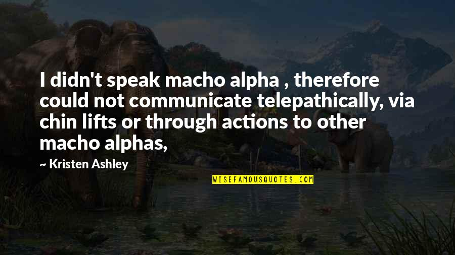 Telepathically Quotes By Kristen Ashley: I didn't speak macho alpha , therefore could
