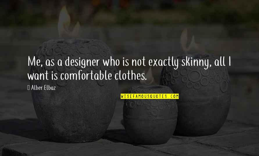 Telethons Quotes By Alber Elbaz: Me, as a designer who is not exactly
