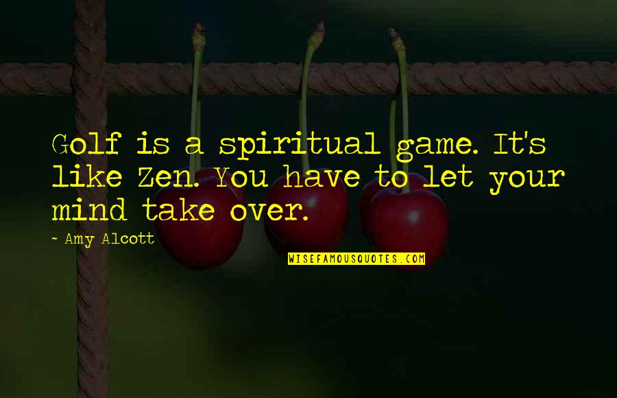 Telethons Quotes By Amy Alcott: Golf is a spiritual game. It's like Zen.