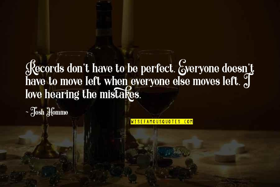 Telethons Quotes By Josh Homme: Records don't have to be perfect. Everyone doesn't