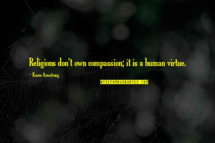 Telethons Quotes By Karen Armstrong: Religions don't own compassion; it is a human