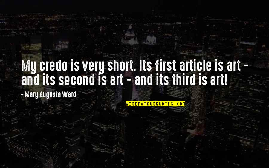 Telethons Quotes By Mary Augusta Ward: My credo is very short. Its first article