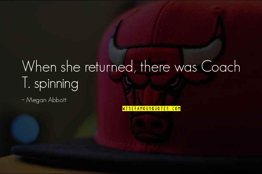 Telethons Quotes By Megan Abbott: When she returned, there was Coach T. spinning