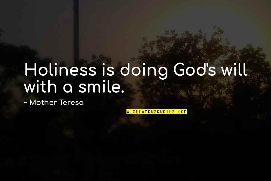 Telethons Quotes By Mother Teresa: Holiness is doing God's will with a smile.