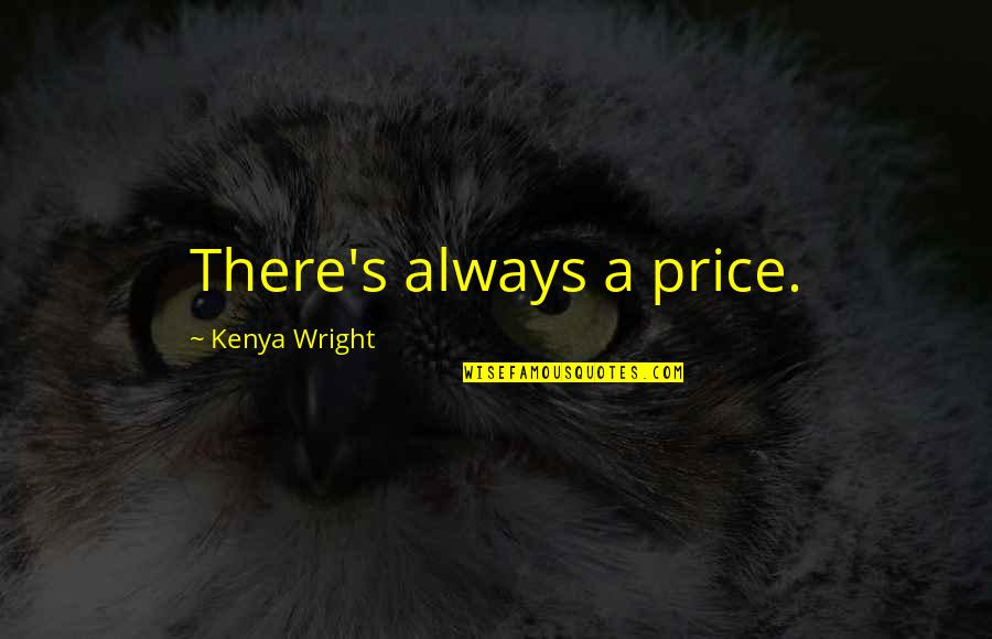 Televisa Quotes By Kenya Wright: There's always a price.