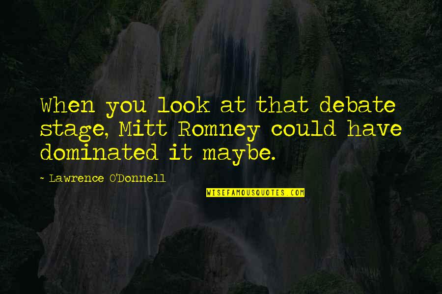Televisa Quotes By Lawrence O'Donnell: When you look at that debate stage, Mitt