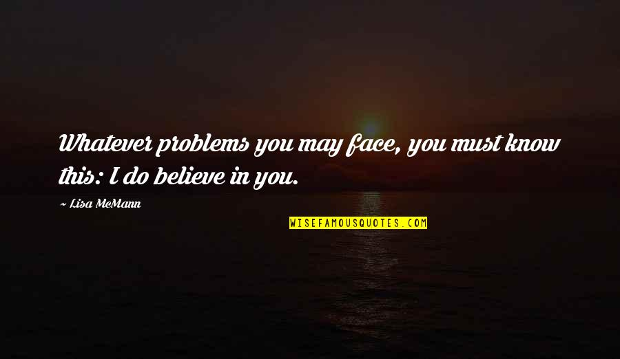 Televisa Quotes By Lisa McMann: Whatever problems you may face, you must know