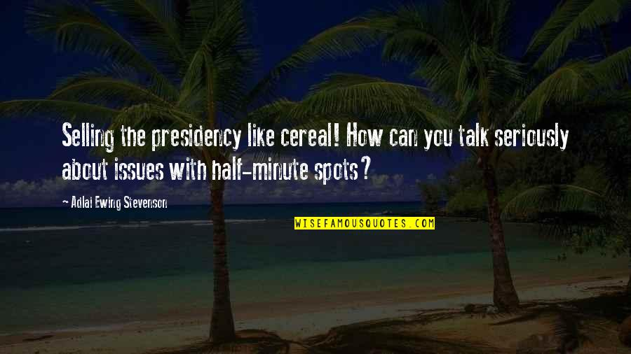 Television Quotes By Adlai Ewing Stevenson: Selling the presidency like cereal! How can you
