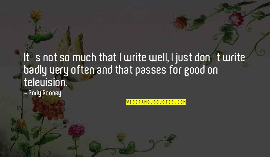 Television Quotes By Andy Rooney: It's not so much that I write well,