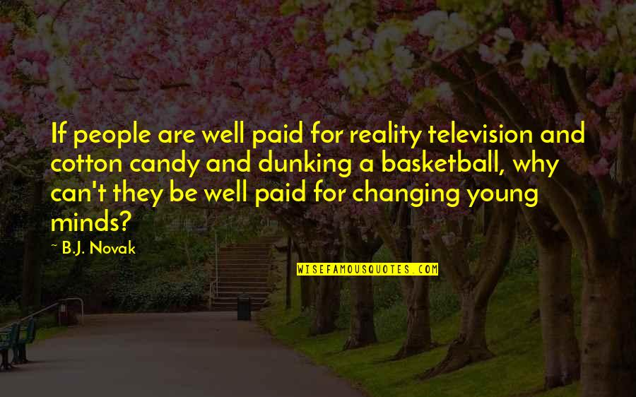 Television Quotes By B.J. Novak: If people are well paid for reality television