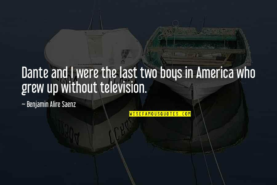 Television Quotes By Benjamin Alire Saenz: Dante and I were the last two boys