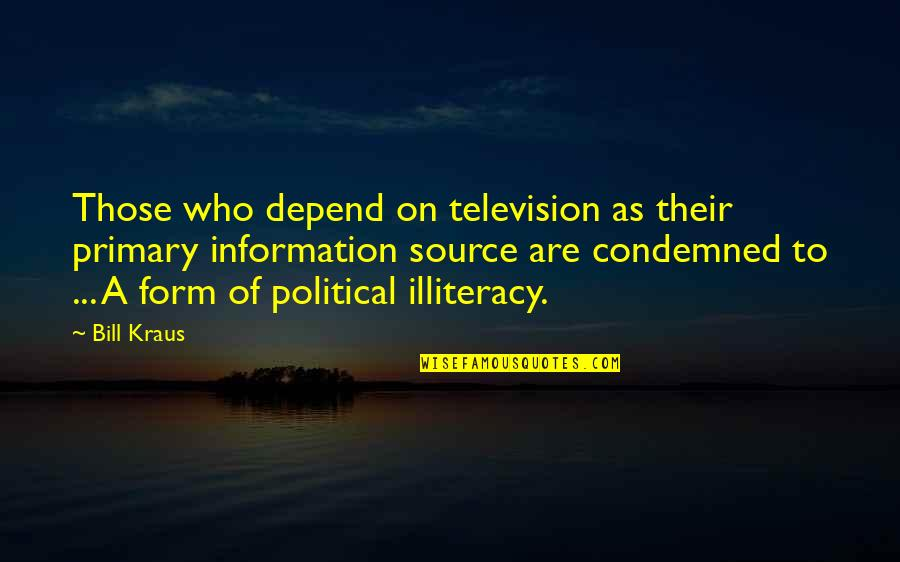 Television Quotes By Bill Kraus: Those who depend on television as their primary