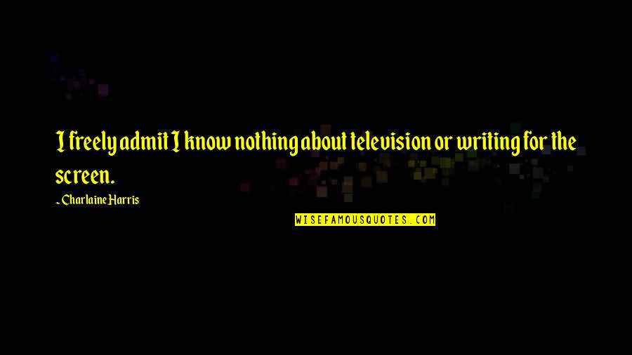 Television Quotes By Charlaine Harris: I freely admit I know nothing about television