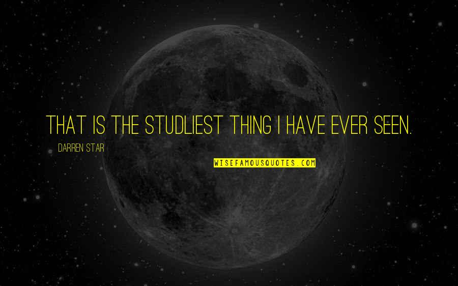 Television Quotes By Darren Star: That is the studliest thing I have ever