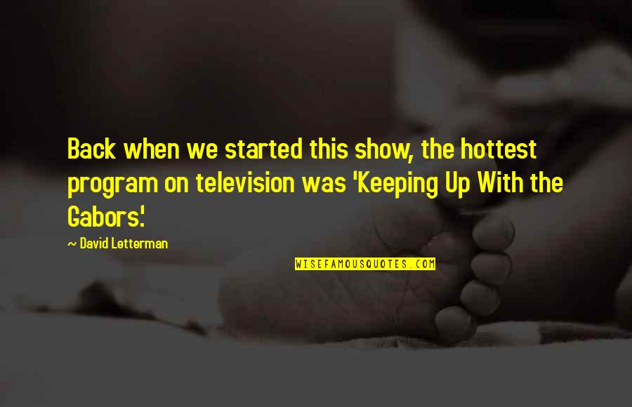 Television Quotes By David Letterman: Back when we started this show, the hottest