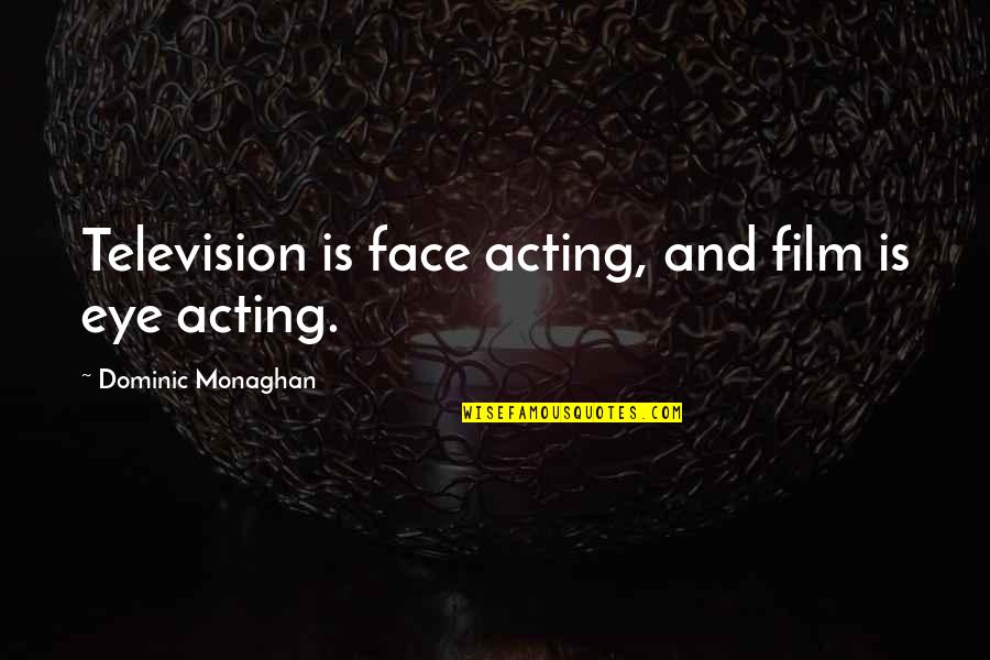 Television Quotes By Dominic Monaghan: Television is face acting, and film is eye