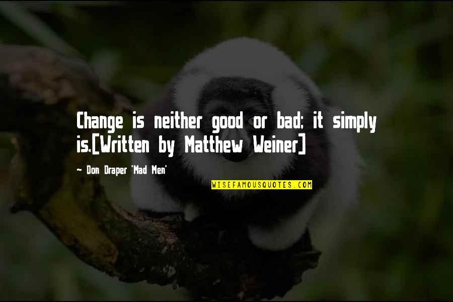 Television Quotes By Don Draper 'Mad Men': Change is neither good or bad; it simply