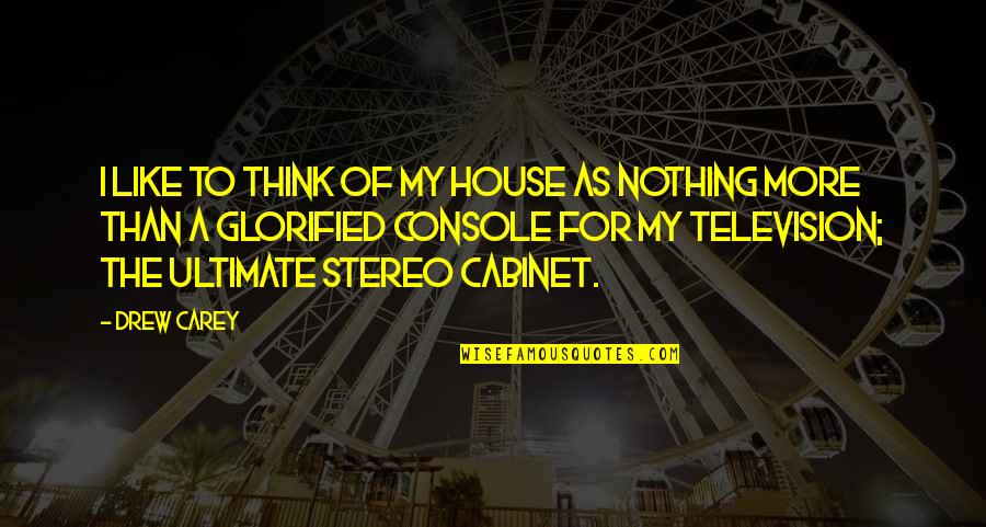 Television Quotes By Drew Carey: I like to think of my house as