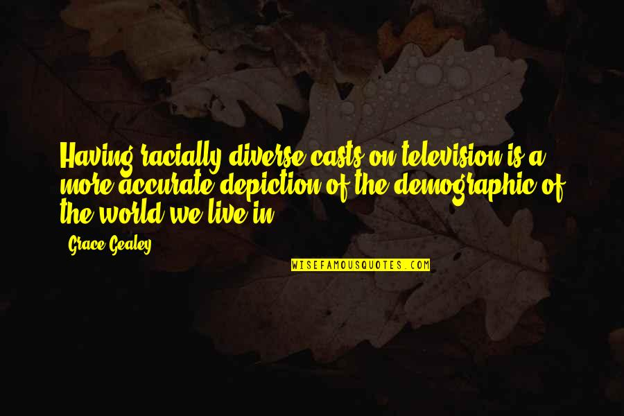 Television Quotes By Grace Gealey: Having racially diverse casts on television is a