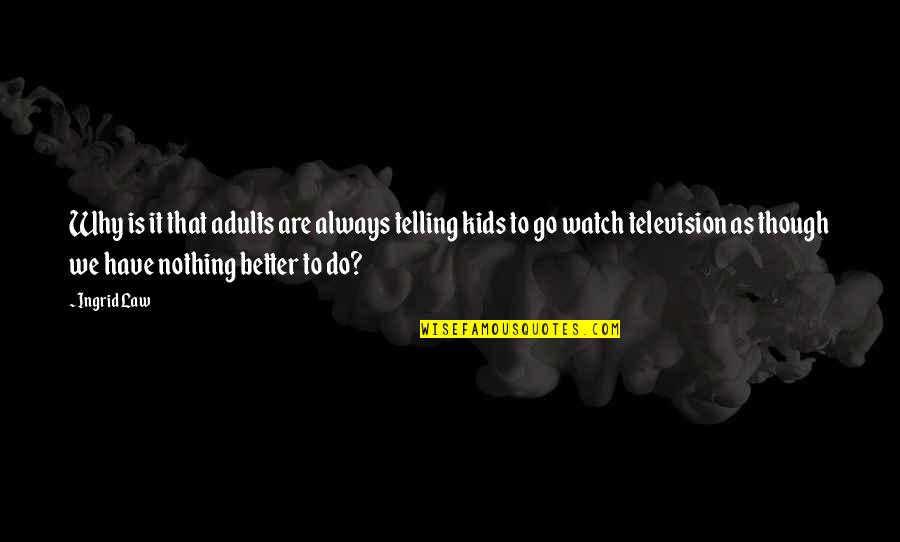 Television Quotes By Ingrid Law: Why is it that adults are always telling
