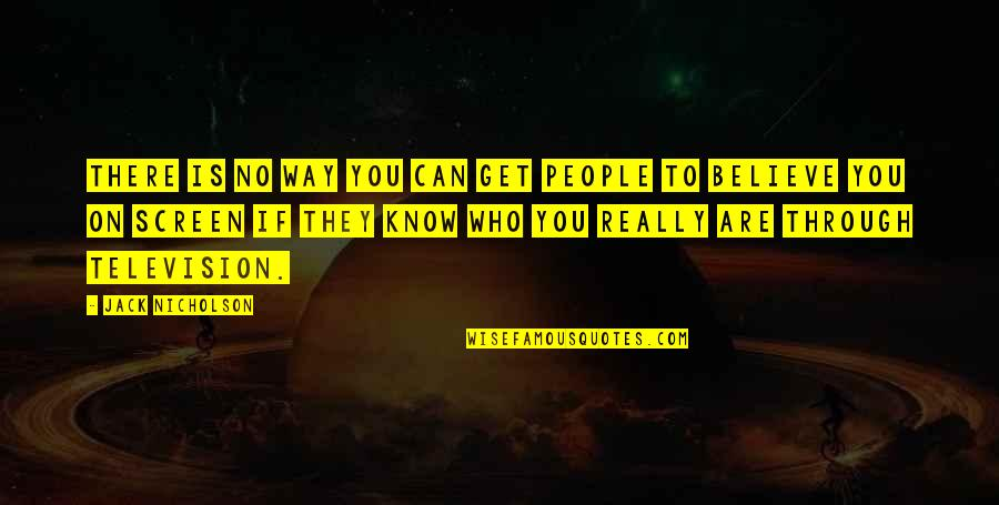 Television Quotes By Jack Nicholson: There is no way you can get people