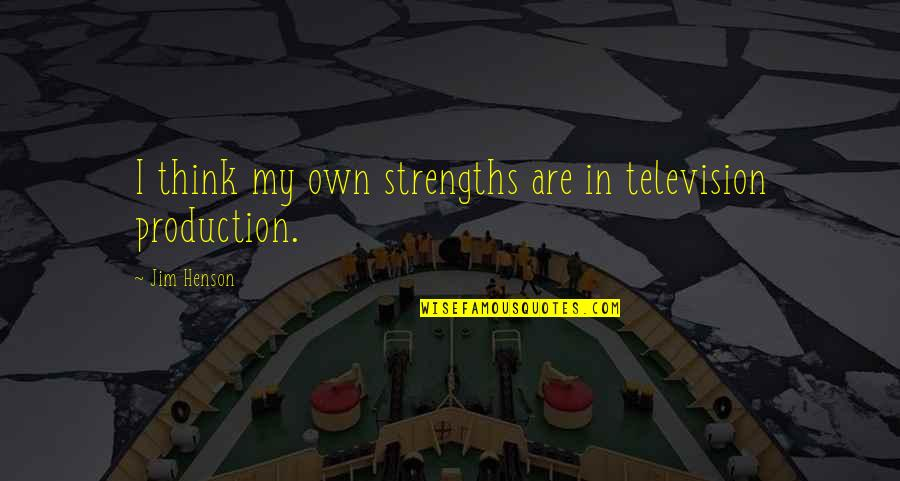 Television Quotes By Jim Henson: I think my own strengths are in television