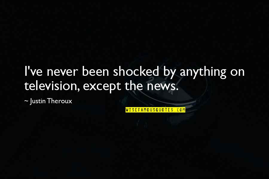 Television Quotes By Justin Theroux: I've never been shocked by anything on television,