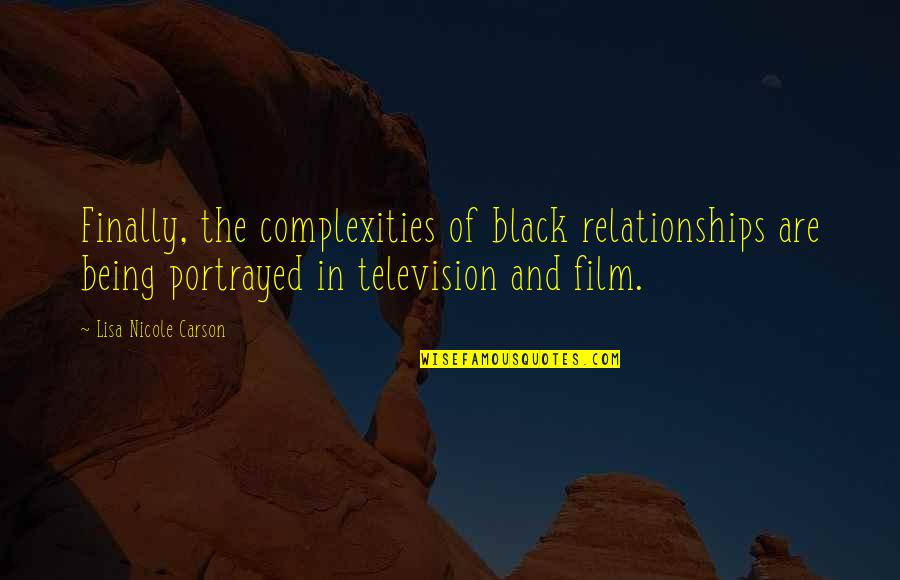 Television Quotes By Lisa Nicole Carson: Finally, the complexities of black relationships are being