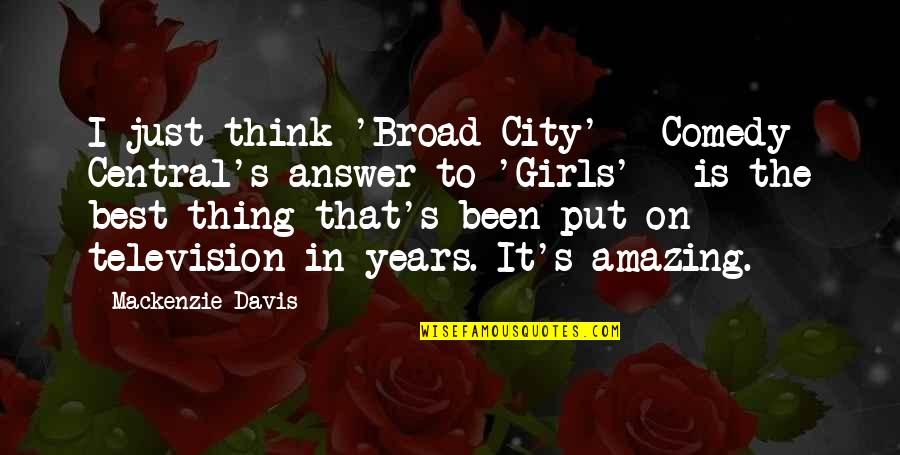 Television Quotes By Mackenzie Davis: I just think 'Broad City' - Comedy Central's