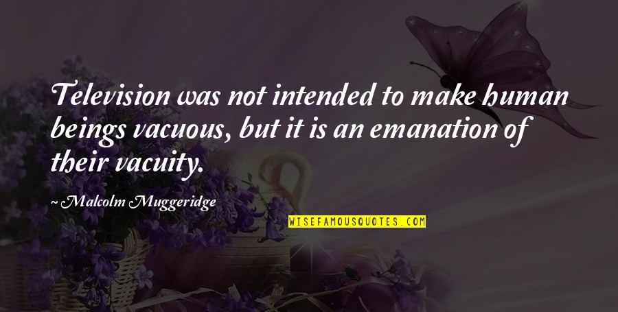 Television Quotes By Malcolm Muggeridge: Television was not intended to make human beings