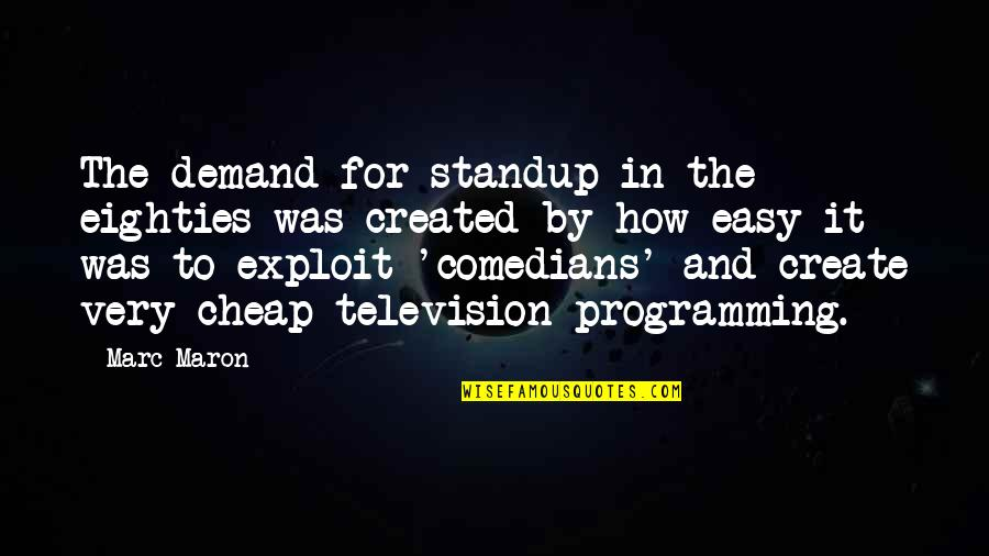 Television Quotes By Marc Maron: The demand for standup in the eighties was