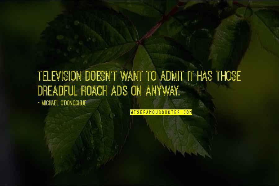 Television Quotes By Michael O'Donoghue: Television doesn't want to admit it has those