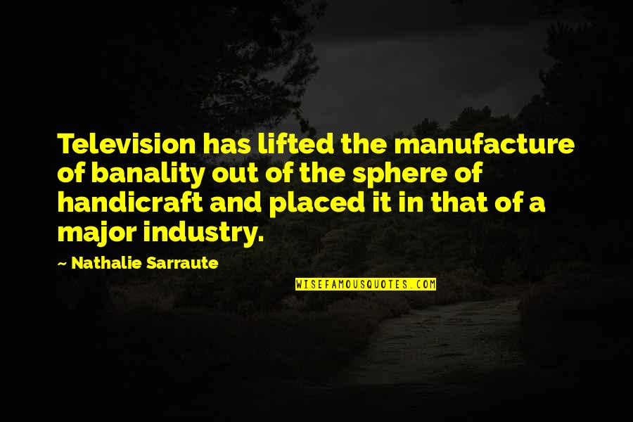 Television Quotes By Nathalie Sarraute: Television has lifted the manufacture of banality out
