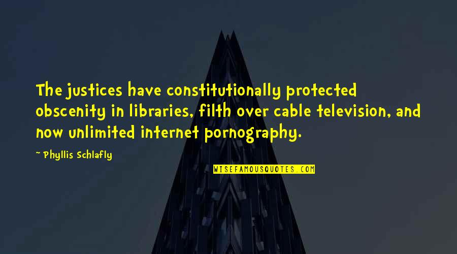 Television Quotes By Phyllis Schlafly: The justices have constitutionally protected obscenity in libraries,