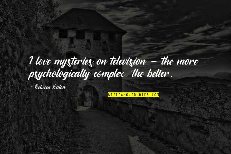 Television Quotes By Rebecca Eaton: I love mysteries on television - the more