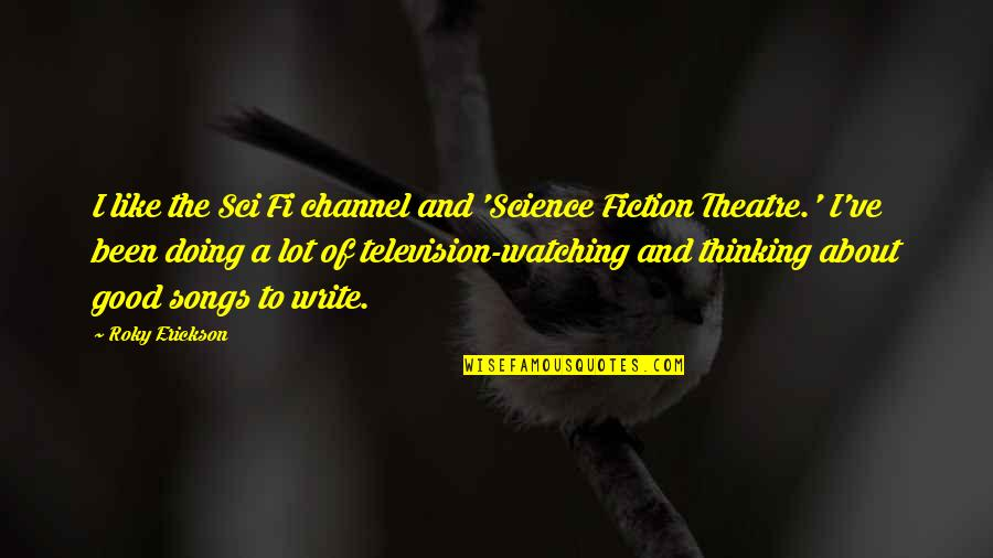 Television Quotes By Roky Erickson: I like the Sci Fi channel and 'Science