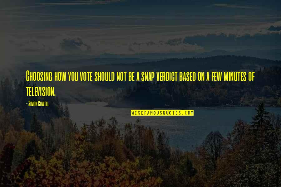 Television Quotes By Simon Cowell: Choosing how you vote should not be a