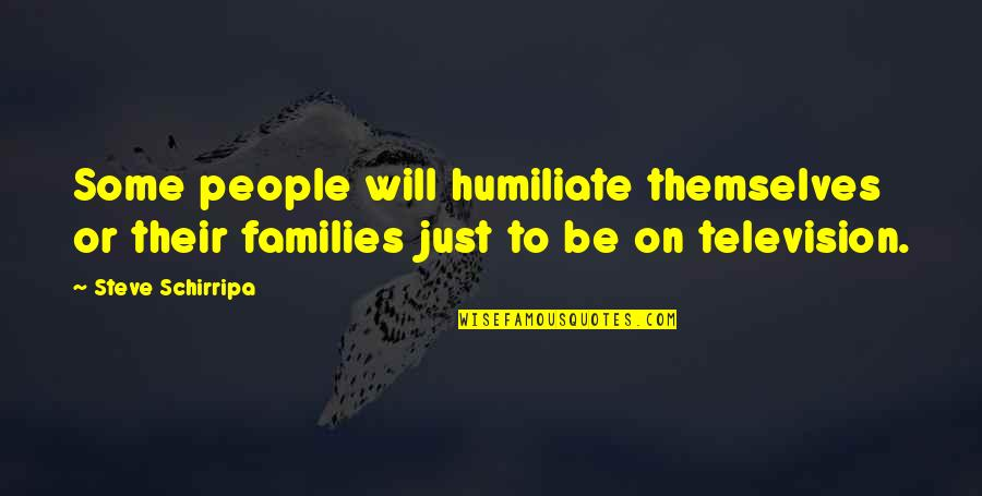 Television Quotes By Steve Schirripa: Some people will humiliate themselves or their families