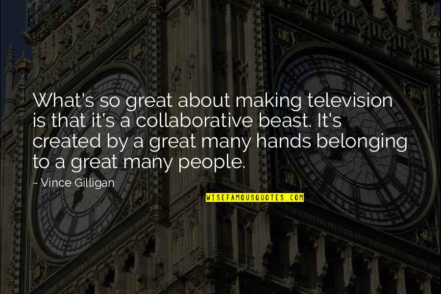 Television Quotes By Vince Gilligan: What's so great about making television is that