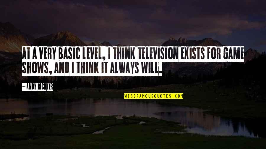Television Shows Quotes By Andy Richter: At a very basic level, I think television