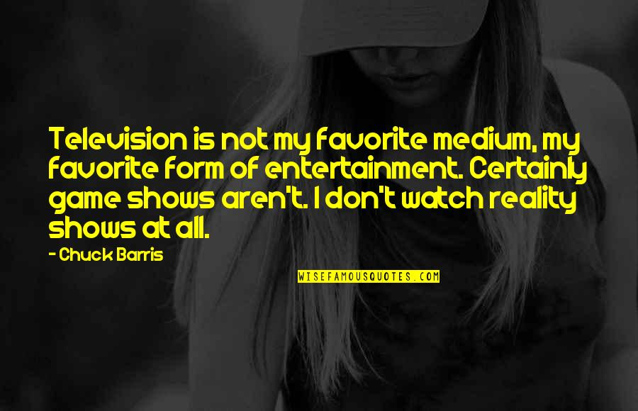 Television Shows Quotes By Chuck Barris: Television is not my favorite medium, my favorite
